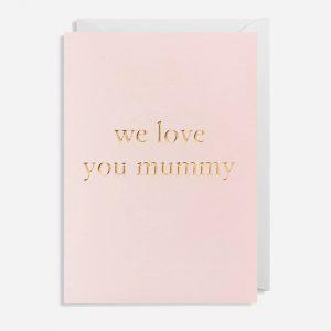 We Love You Mummy Card